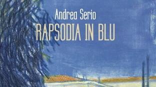"""Una piccola storia nella Grande Storia: ecco """"Rapsodia in blu"""" di Andrea Serio"""