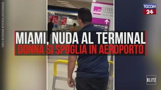 Miami, insolito spogliarello all'aeroporto: donna nuda al terminal