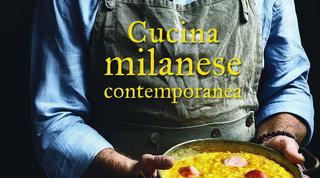 """""""Cucina milanese contemporanea"""", un viaggio alla scoperta dei piatti della tradizione meneghina"""