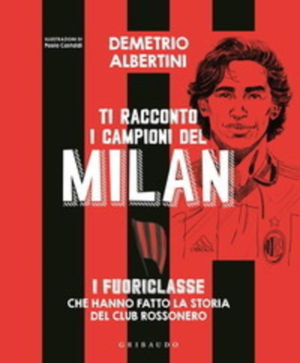 """Calcio, """"Ti racconto i campioni del Milan"""": i ricordi di Demetrio Albertini"""